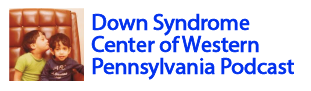 Down Syndrome Center of Western Pennsylvania Podcast - Dr. Vellody's podcast